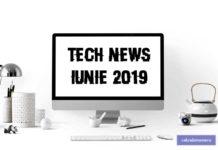 Știri din tehnologie - iunie 2019