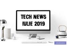 Știri din tehnologie – iulie 2019