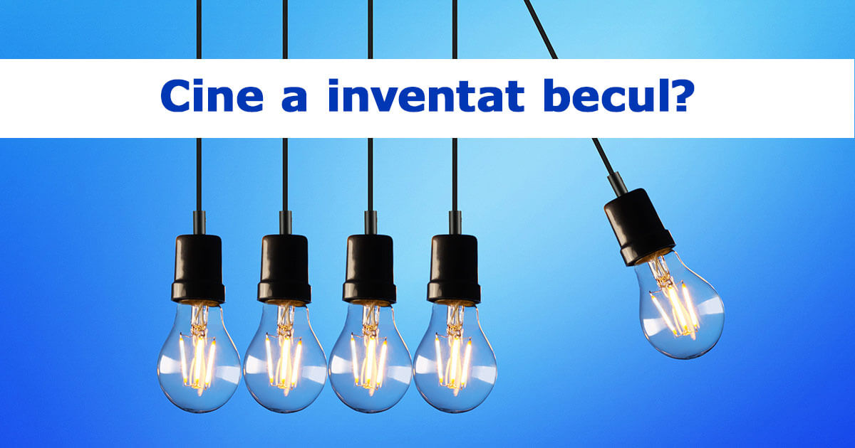 Cine a inventat becul
